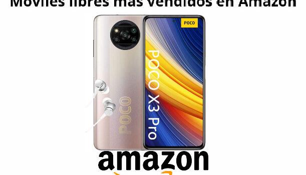 Amazon moviles libres más vendidos en 2021, lista actualizada con precio, opinión y caracterísitcas